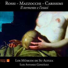 ROSSI - MAZZOCCHI - CARISSIMI: Il Tormento e l'estasi