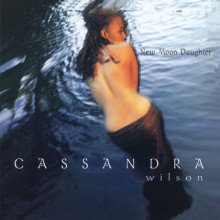 CASSANDRA WILSON: New Moon Daughter