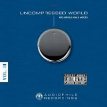 UNCOMPRESSED WORLD:Audiophile Male Voice