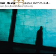 BERIO - BOULEZ: Dialogue - Chemins - Recit....