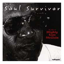 MIGHTY SAM McCLAIN: Soul Survivor...