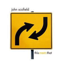 John Scofield: This Meets That