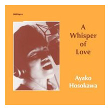 AYAKO HOSAWAKA: Whisper of Love