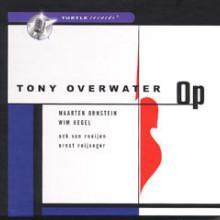 TONY OVERWATER: Op