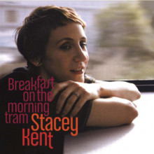 STACEY KENT: Breakfast On a Morning Tram