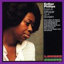 ESTHER PHILLIPS: From a Wisper to a.....