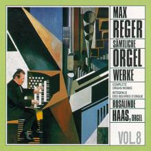 REGER: Complete Organ Works Vol. 8
