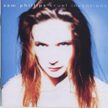 SAM PHILLIPS: Cruel inventions