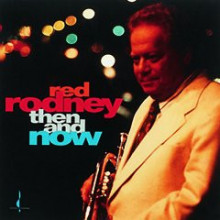 Red Rodney: Then And Now