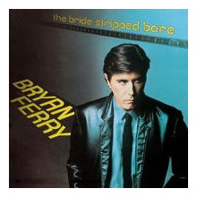 BRYAN FERRY: The Bride Stripped Bare