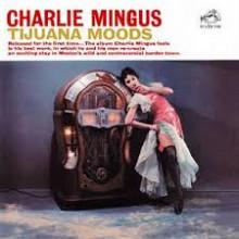 CHARLES MINGUS: Tijuana Moods