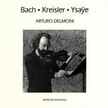 ARTURO DELMONI: BACH - KREISLR - YSAYE