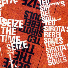 Ted Sirota's Rebel Souls: Seize The Time