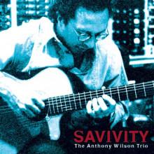 ANTONY WILSON TRIO: Savivity