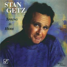 Stan Getz:  Spring Is Here