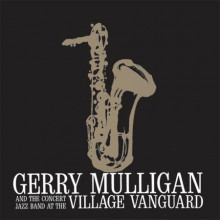 GERRY MULLIGAN & CONCERT JAZZ BAND:  at the Village Vanguard