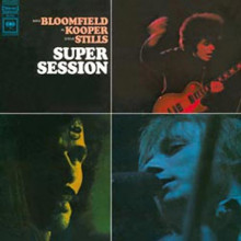 BLOOMFIELD - KOOPER - STILLS: Super Session