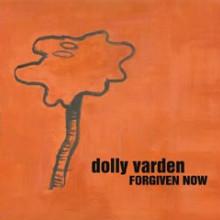 DOLLY VARDEN: Forgiven Now