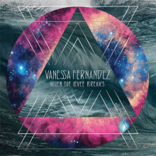 VANESSA FERNANDEZ:  When The Levee Breaks