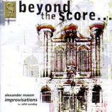 Beyond The Score - Organ Improvisations