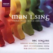 CHILCOTT: Man I Sing - opere corali