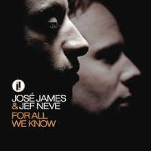 JOSE' JAMES & JEF NEVE: For all we Know