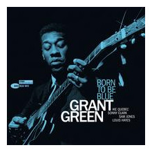 Grant Green: Born To Be Blue