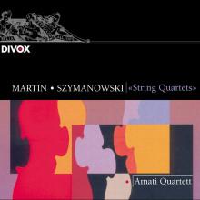 MARTIN - SZYMANOWSKI:   Quartetti per archi.