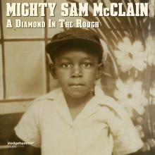 MIGHTY SAM McCLAIN: A Diamond in The Rough