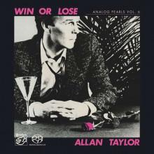 ALLAN TAYLOR: Win or Lose (Analog Pearls Vol. 6)