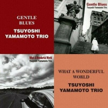 TSUYOSHI YAMAMOTO TRIO: Gentle Blues - What a Wonderful World